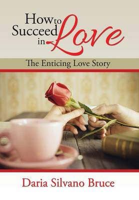 How to Succeed in Love: The Enticing Love Story (Hardback)