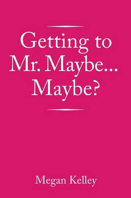 Getting to Mr. Maybe...Maybe? (Paperback)