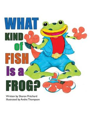 What Kind of Fish Is a Frog? (Paperback)