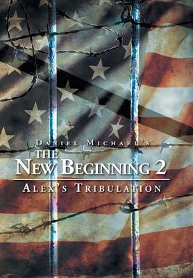 The New Beginning 2: Alex's Tribulation (Hardback)