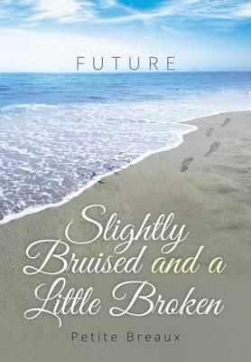 Slightly Bruised and a Little Broken: A Memoir (Hardback)