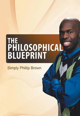 The Philosophical Blueprint: My Book of Positive Affirmations and Short Stories (Hardback)