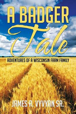 A Badger Tale: Adventures of a Wisconsin Farm Family (Paperback)