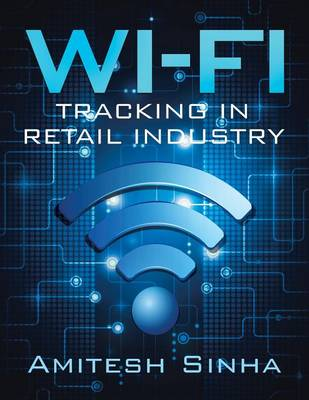 Wi-Fi Tracking in Retail Industry (Paperback)
