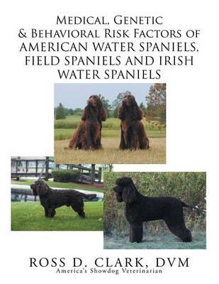 Medical, Genetic & Behavioral Risk Factors of American Water Spaniels, Field Spaniels and Irish Water Spaniels (Paperback)