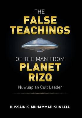 The False Teachings of the Man from Planet Rizq: Nuwuapian Cult Leader (Hardback)