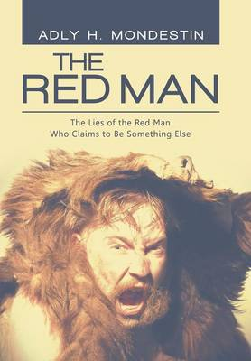 The Red Man: The Lies of the Red Man Who Claims to Be Something Else (Hardback)