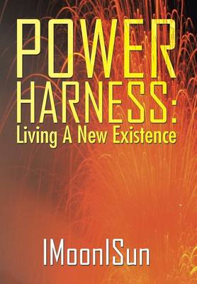 Power Harness: Living a New Existence (Hardback)