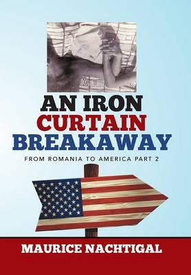 An Iron Curtain Breakaway: From Romania to America Part 2 (Hardback)