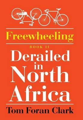 Freewheeling: Derailed in North Africa: Book II (Hardback)