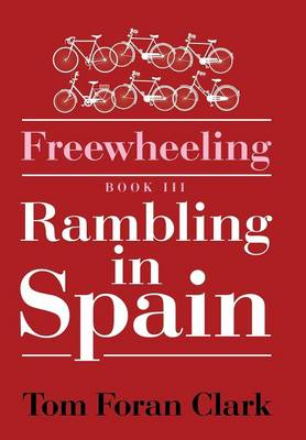 Freewheeling: Rambling in Spain: BOOK III (Hardback)