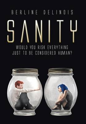 Sanity: Would You Risk Everything Just to Be Considered Human? (Hardback)