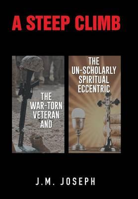 A Steep Climb: The War-Torn Veteran and the Un-Scholarly Spiritual Eccentric (Hardback)