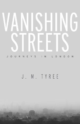 Vanishing Streets: Journeys in London (Hardback)