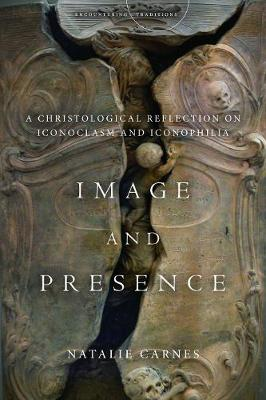 Image and Presence: A Christological Reflection on Iconoclasm and Iconophilia - Encountering Traditions (Hardback)