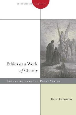 Ethics as a Work of Charity: Thomas Aquinas and Pagan Virtue - Encountering Traditions (Paperback)