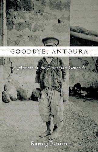 Goodbye, Antoura: A Memoir of the Armenian Genocide (Paperback)