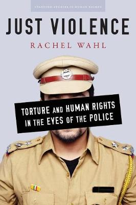 Just Violence: Torture and Human Rights in the Eyes of the Police - Stanford Studies in Human Rights (Paperback)