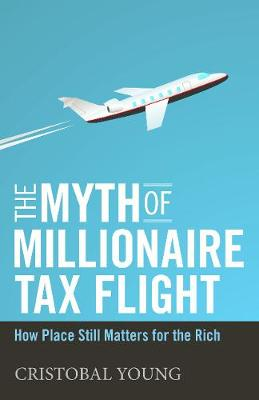 The Myth of Millionaire Tax Flight: How Place Still Matters for the Rich - Studies in Social Inequality (Hardback)