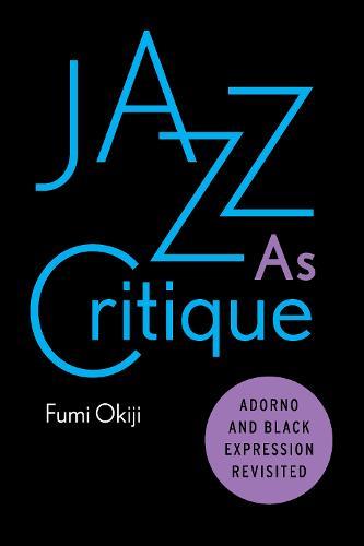 Jazz As Critique: Adorno and Black Expression Revisited (Hardback)