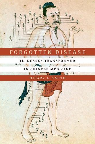 Forgotten Disease: Illnesses Transformed in Chinese Medicine - Studies of the Weatherhead East Asian Institute, Columbia University (Hardback)