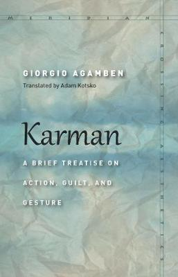 Karman: A Brief Treatise on Action, Guilt, and Gesture - Meridian: Crossing Aesthetics (Hardback)