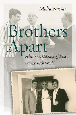 Brothers Apart: Palestinian Citizens of Israel and the Arab World - Stanford Studies in Middle Eastern and Islamic Societies and Cultures (Hardback)