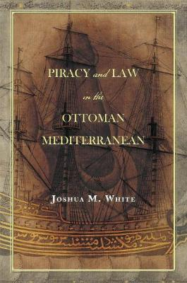 Piracy and Law in the Ottoman Mediterranean (Hardback)