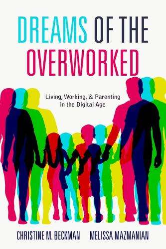 Dreams of the Overworked: Living, Working, and Parenting in the Digital Age (Hardback)