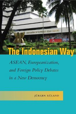 The Indonesian Way: ASEAN, Europeanization, and Foreign Policy Debates in a New Democracy - Studies in Asian Security (Hardback)
