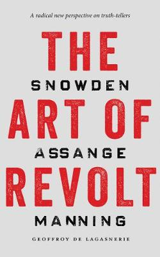 The Art of Revolt: Snowden, Assange, Manning (Paperback)