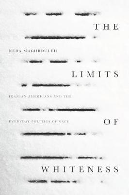 The Limits of Whiteness: Iranian Americans and the Everyday Politics of Race (Paperback)
