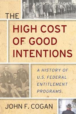The High Cost of Good Intentions: A History of U.S. Federal Entitlement Programs (Hardback)