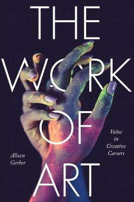 The Work of Art: Value in Creative Careers - Culture and Economic Life (Paperback)