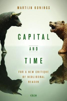 Capital and Time: For a New Critique of Neoliberal Reason - Currencies: New Thinking for Financial Times (Hardback)