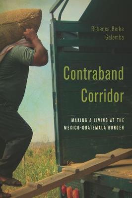 Contraband Corridor: Making a Living at the Mexico--Guatemala Border (Paperback)