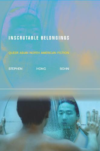 Inscrutable Belongings: Queer Asian North American Fiction - Asian America (Hardback)