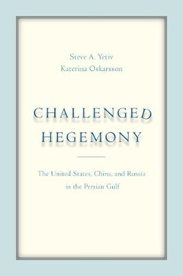 Challenged Hegemony: The United States, China, and Russia in the Persian Gulf (Paperback)