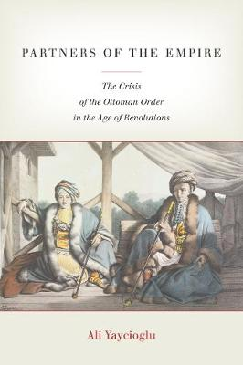 Partners of the Empire: The Crisis of the Ottoman Order in the Age of Revolutions (Paperback)