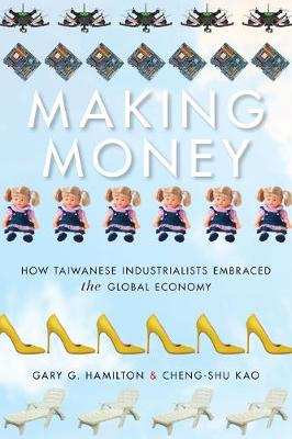 Making Money: How Taiwanese Industrialists Embraced the Global Economy - Emerging Frontiers in the Global Economy (Paperback)