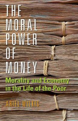 The Moral Power of Money: Morality and Economy in the Life of the Poor - Culture and Economic Life (Paperback)