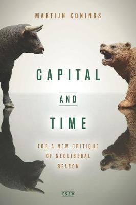 Capital and Time: For a New Critique of Neoliberal Reason - Currencies: New Thinking for Financial Times (Paperback)