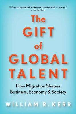 The Gift of Global Talent: How Migration Shapes Business, Economy & Society (Hardback)