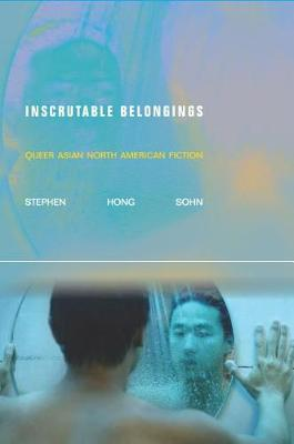 Inscrutable Belongings: Queer Asian North American Fiction - Asian America (Paperback)