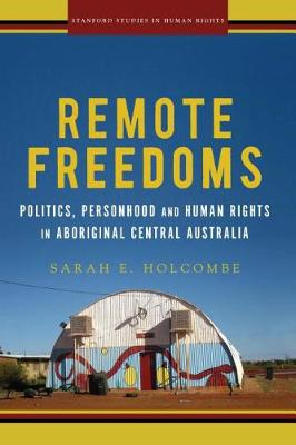 Remote Freedoms: Politics, Personhood and Human Rights in Aboriginal Central Australia - Stanford Studies in Human Rights (Paperback)