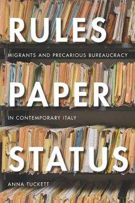 Rules, Paper, Status: Migrants and Precarious Bureaucracy in Contemporary Italy (Paperback)