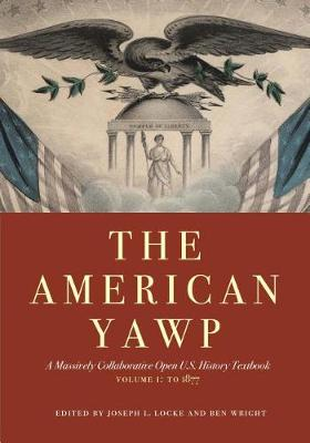 The American Yawp: A Massively Collaborative Open U.S. History Textbook, Vol. 1: To 1877 (Paperback)