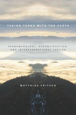 Taking Turns with the Earth: Phenomenology, Deconstruction, and Intergenerational Justice (Paperback)
