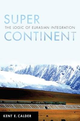Super Continent: The Logic of Eurasian Integration (Hardback)