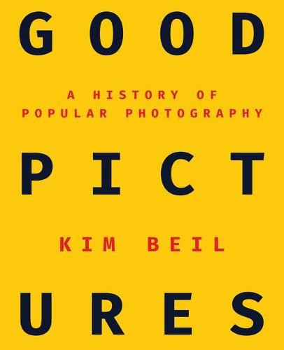 Good Pictures: A History of Popular Photography (Paperback)